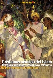 Cristianos venidos del Islam (*). Mucho más que unas historias de musulmanes convertidos al catolicismo.