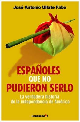 """Entrevistamos a José Antonio Ullate Fabo, autor de """"Españoles que no pudieron serlo. La verdadera historia de la independencia de América"""""""