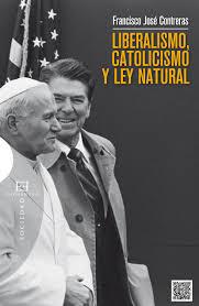 CONTRERAS, Francisco José: Liberalismo, catolicismo y ley natural, Ediciones Encuentro, Madrid, 2013, 352 págs.